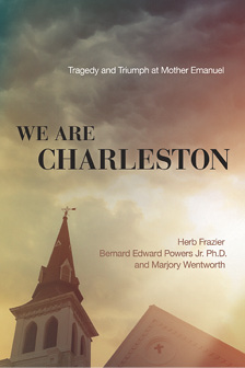 We Are Charleston: Tragedy and Triumph at Mother Emanuel (W Publishing Group, June 2016)